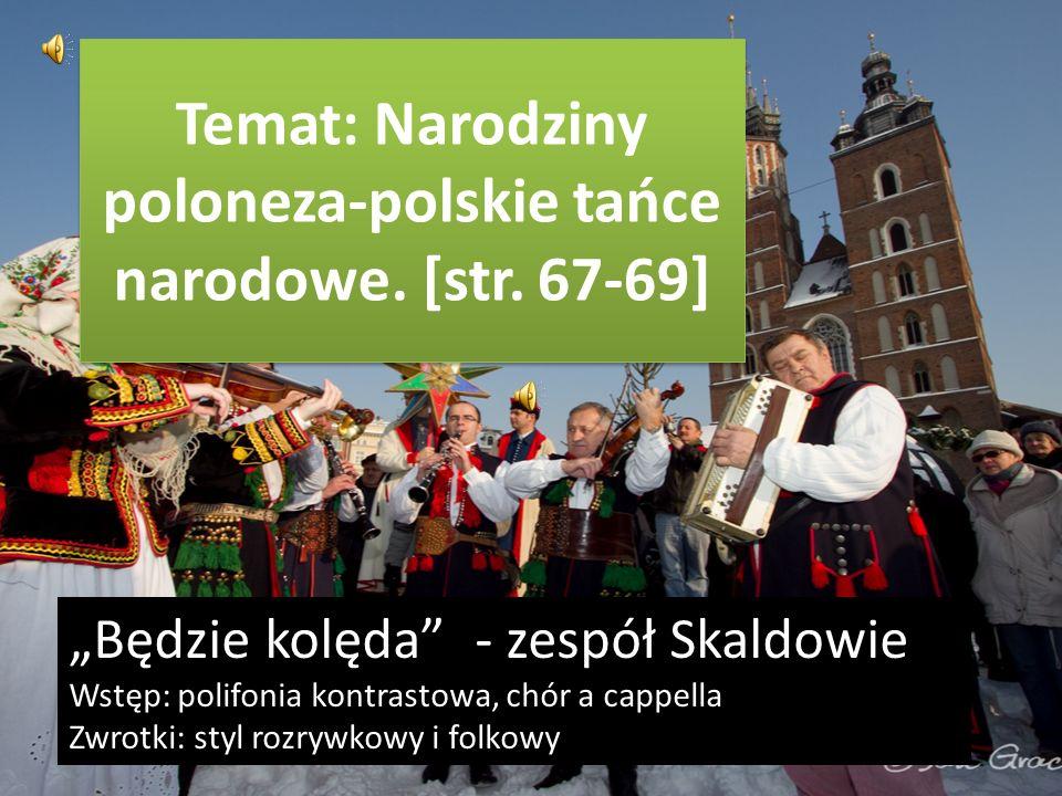 Temat: Narodziny poloneza-polskie tańce narodowe. [str. 67-69]